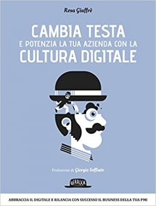 Libro: Cambia testa e potenzia la tua azienda con la cultura digitale di Rosa Giuffré