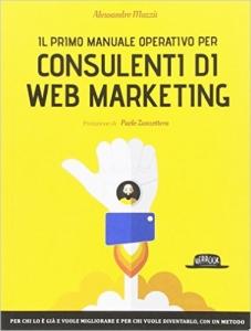 Il Libro Il primo manuale operativo per consulenti di web marketing di Alessandro Mazzù