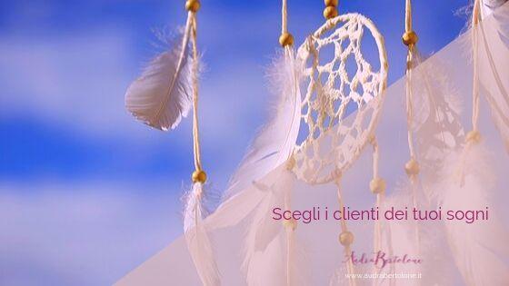 Scegli i clienti dei tuoi sogni